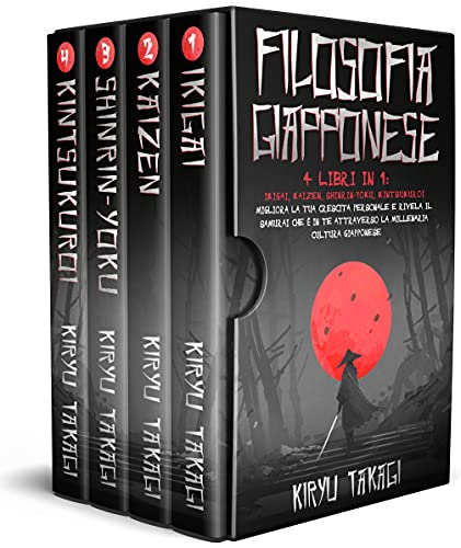 Filosofia Giapponese: 4 libri in 1: Ikigai, Kaizen, Shinrin-yoku, Kintsukuroi Migliora la tua crescita personale e rivela il samurai che è in te attraverso la millenaria cultura giapponese