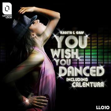 You Wished You Danced