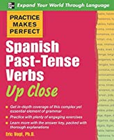 Spanish Past-tense Verbs Up Close (Practice Makes Perfect)