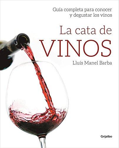 La cata de vinos: Guía completa para conocer y degustar los vinos (Bienestar, salud y vida sana)