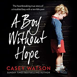 A Boy Without Hope                   By:                                                                                                                                 Casey Watson                               Narrated by:                                                                                                                                 Kate Lock                      Length: 10 hrs and 12 mins     24 ratings     Overall 4.8