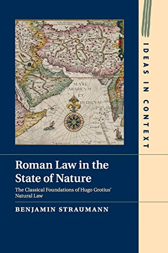 Roman Law in the State of Nature: The Classical Foundations of Hugo Grotius' Natural Law (Ideas in Context)
