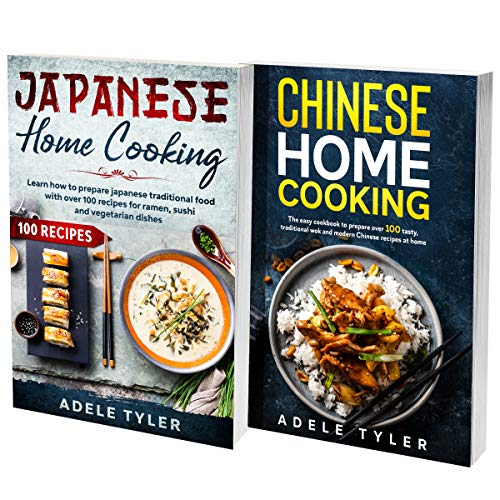 Japanese Home Cooking and Chinese Cookbook: Learn How To Prepare Over 200 Traditional And Modern Asian Recipes For Beginners (English Edition)
