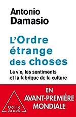 L'Ordre étrange des choses - La vie, les émotions et la fabrique de la culture d'Antonio R. Damasio