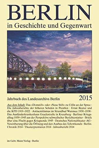 Berlin in Geschichte und Gegenwart: Jahrbuch des Landesarchivs Berlin 2015