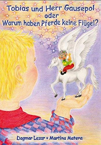 Tobias und Herr Gausepol - oder warum haben Pferde keine Flügel