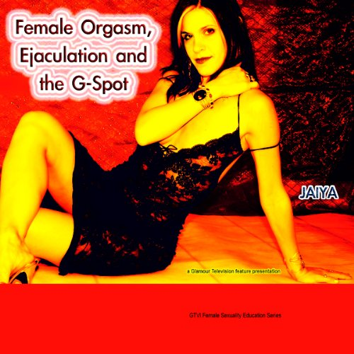Female Orgasm, Ejaculation and the Magical G-Spot audiobook cover art