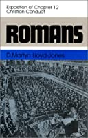 Romans: An Exposition of Chapter 12 Christian Conduct (Romans, 12)