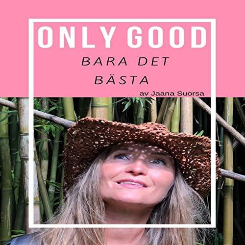 Only Good, Bara Det Bästa [Only Good, Only the Best] Titelbild