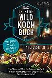 Das große 2 in 1 Wildkochbuch - Das leckere Wildkochbuch Teil 1 und Teil 2 - vom Jäger empfohlen: das Beste aus Wald und Wiese, einfach nachzukochen und grandios in Geschmack und Vielfalt