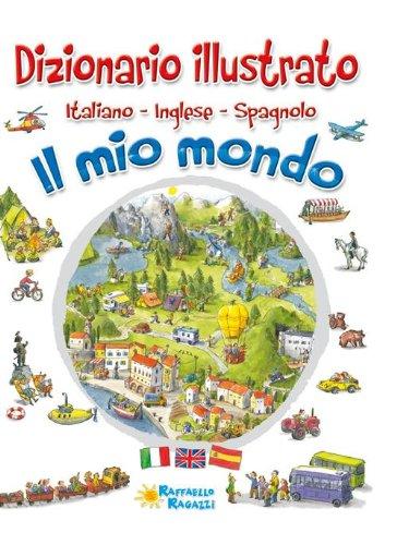 Il mio mondo. Dizionario illustrato. Italiano, inglese, spagnolo. Ediz. multilingue