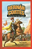 Hernan Cortes and the Fall of the Aztec Empire (Jr. Graphic Biographies (Paperback))