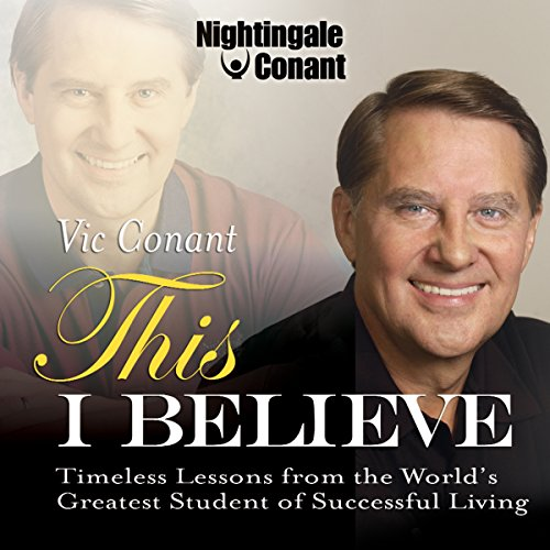 This I Believe     Timeless Lessons from the World's Greatest Student of Successful Living              Written by:                                                                                                                                 Vic Conant                               Narrated by:                                                                                                                                 Vic Conant                      Length: 4 hrs and 2 mins     1 rating     Overall 5.0