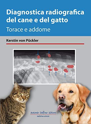 Diagnostica Radiografica del Cane E del Gatto, Torace E Addome