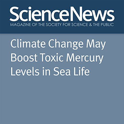 Climate Change May Boost Toxic Mercury Levels in Sea Life audiobook cover art