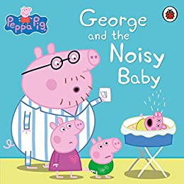 Peppa Pig: George and the Noisy Baby by [Ladybird]