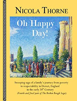 Oh Happy Day! (Part 4 of The Broken Bough Saga) by [Nicola Thorne]