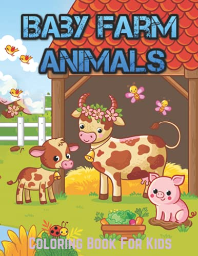Baby Farm Animals Coloring Book For Kids: A Cute Farm Animal Coloring Book for Kids (Coloring Books for Kids)