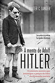 A mente de Adolf Hitler: O relatório secreto que investigou a psique do líder da Alemanha nazista por [Walter C. Langer, Carlos Szlak]