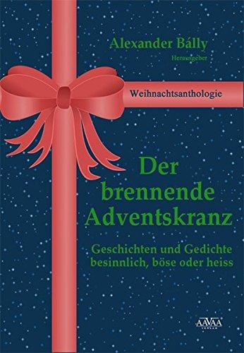Der brennende Adventskranz: Weihnachtsanthologie: Geschichten und Gedichte - Besinnlich, böse oder heiß
