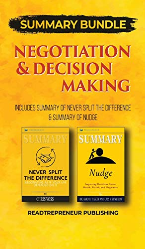 Summary Bundle: Negotiation & Decision Making   Readtrepreneur Publishing: Includes Summary of Never Split the Difference & Summary of Nudge
