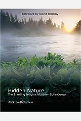 Hidden Nature: The Startling Insights of Viktor Schauberger by Alick Bartholomew (20-Nov-2003) Paperback Unknown Binding