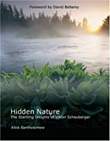 Hidden Nature: The Startling Insights of Viktor Schauberger by Alick Bartholomew(2004-01-15)