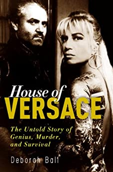 House of Versace: The Untold Story of Genius, Murder, and Survival by [Deborah Ball]