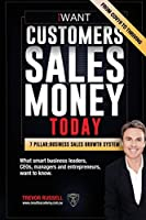 iWANT Customers Sales Money TODAY! What Business Leaders, CEOs and Entrepreneurs Want To Know.