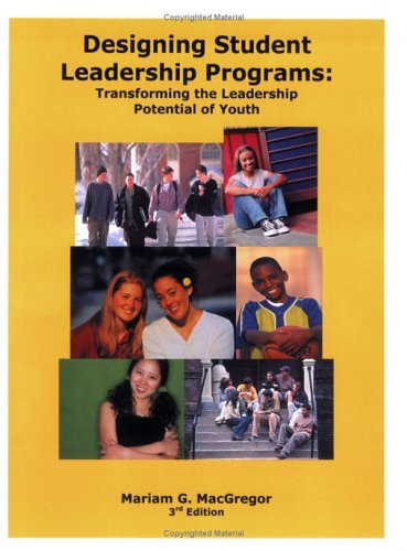 Designing Student Leadership Programs: Transforming the Leadership Potential of Youth, Third Edition