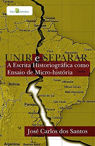 Unir e separar: A escrita historiográfica como ensaio de micro-História