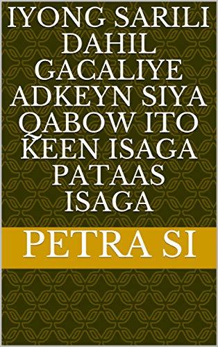 iyong sarili Dahil gacaliye adkeyn siya Qabow ito keen isaga pataas isaga (Italian Edition)
