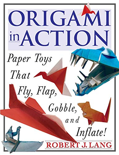 Orgami in Action: Paper Toys That Fly, Flap, Gobble, and Inflate!