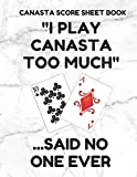 Canasta Score Sheet Book: Scorebook of 100 Score Sheet Pages For Canasta Games (Includes both American and Classic Rules), 8.5 By 11 Inches, Funny Too Much White Cover