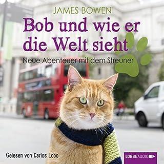 Bob und wie er die Welt sieht     Neue Abenteuer mit dem Streuner              Autor:                                                                                                                                 James Bowen                               Sprecher:                                                                                                                                 Carlos Lobo                      Spieldauer: 6 Std. und 27 Min.     271 Bewertungen     Gesamt 4,7