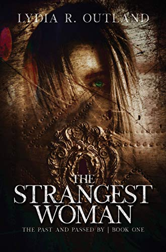 The Strangest Woman (The Past and Passed By Book 1) by [Lydia R. Outland]