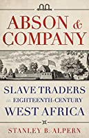 Abson & Company: Slave Traders in Eighteenth-century West Africa