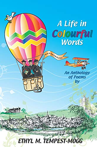 A Life in Colourful Words: An Anthology of Poems by Ethyl M. Tempest-Mogg