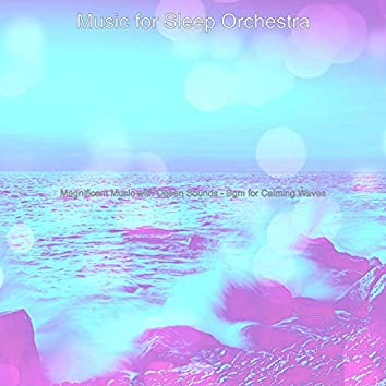 Magnificent Music with Ocean Sounds - Bgm for Calming Waves