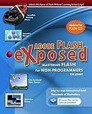 Adobe Flash Exposed: Master Flash Without Writing Code!