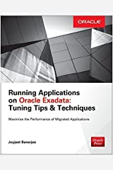 Running Applications on Oracle Exadata: Tuning Tips & Techniques (Tips & Technique) Paperback December 29, 2014 Paperback