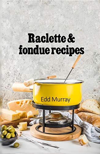 Raclette & fondue recipes (English Edition)