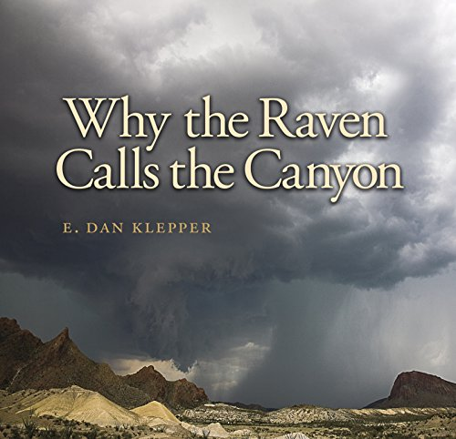 Why the Raven Calls the Canyon: Off the Grid in Big Bend Country (Charles and Elizabeth Prothro Texas Photography Series Book 10) (English Edition)