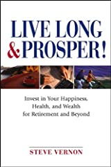 Live Long and Prosper: Invest in Your Happiness, Health and Wealth for Retirement and Beyond Kindle Edition