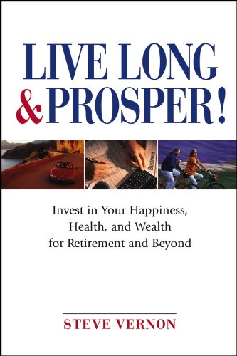 Live Long and Prosper: Invest in Your Happiness, Health and Wealth for Retirement and Beyond