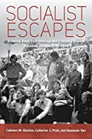 Socialist Escapes: Breaking Away from Ideology and Everyday Routine in Eastern Europe, 1945-1989 by Unknown(2015-06-01)