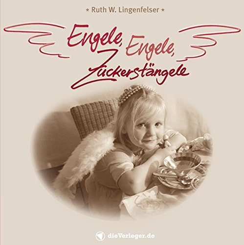 Engele, Engele, Zuckerstängele: Besinnliches und Heiteres zur Weihnachtszeit (garniert mit Kostbarkeiten aus eigener Sternenküche)