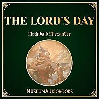 The Lord's Day                   Written by:                                                                                                                                 Archibald Alexander                               Narrated by:                                                                                                                                 Matthew Erwin                      Length: 17 mins     Not rated yet     Overall 0.0