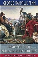 Marcus: The Young Centurion (Esprios Classics)