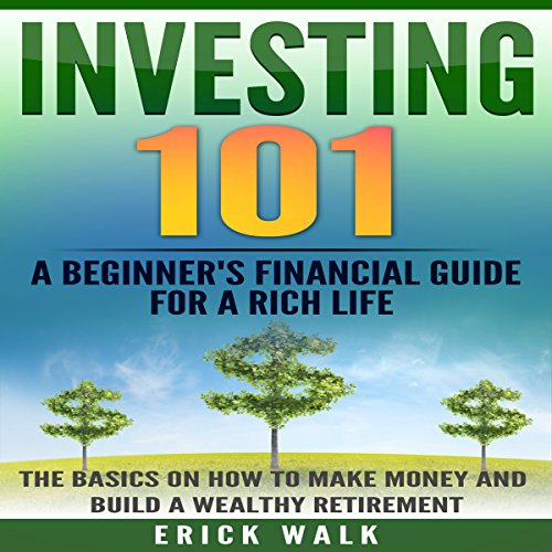 Investing 101: A Beginner's Financial Guide for a Rich Life audiobook cover art